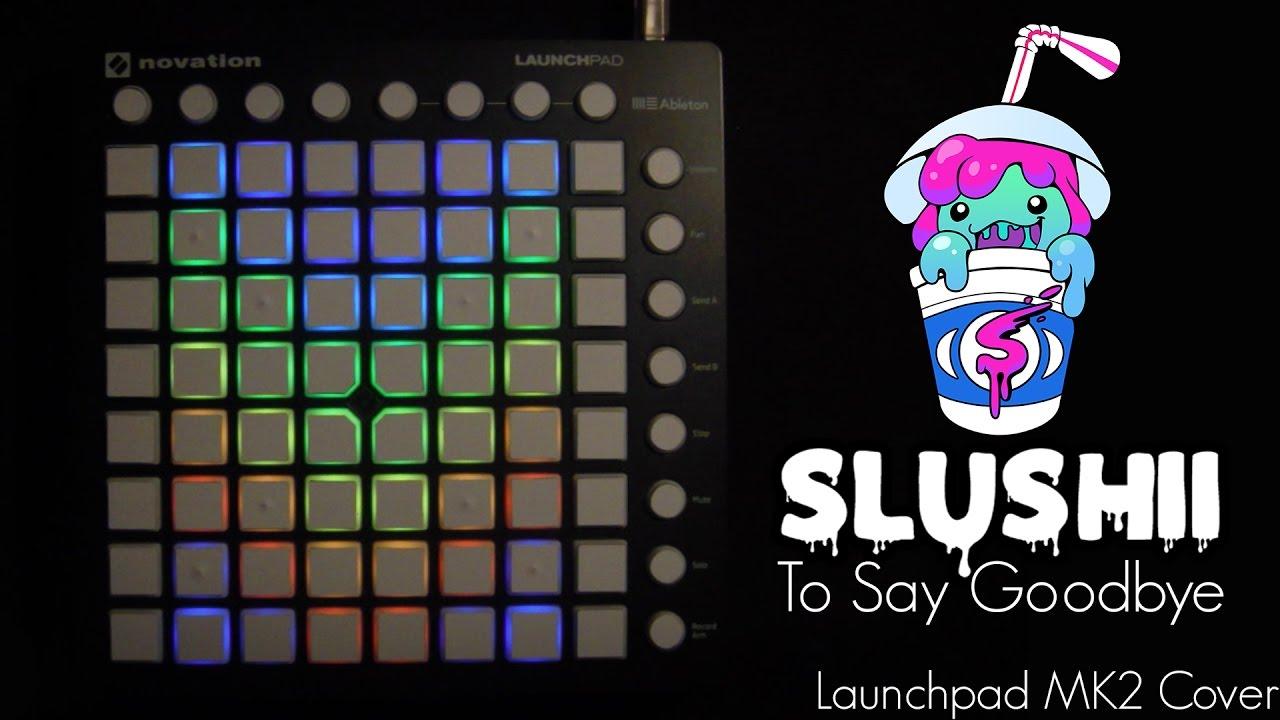 Slushii - To Say Goodbye   Launchpad MK2 Cover [Project file]
