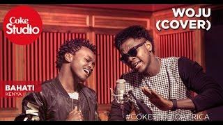 Bahati: Woju (Cover) - Coke Studio Africa