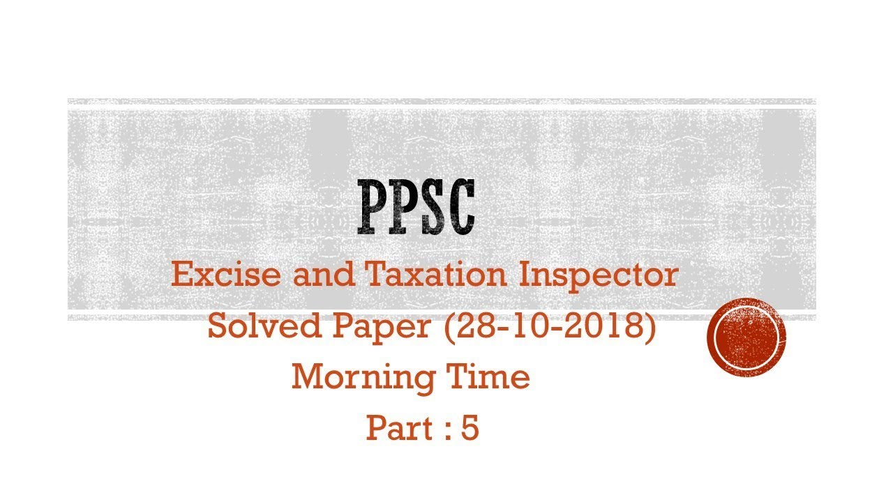 Excise and Taxation Inspector Solved paper ( 28 October 2018) Part : 5
