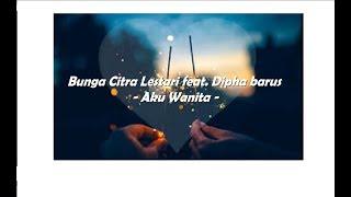Bunga Citra Lestari feat. Dipha barus - Aku Wanita(Lyrics)