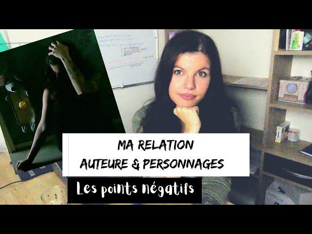 (LES TDA] Ma relation auteure/personnage : les points négatifs
