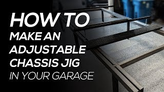How To Build an Adjustable Chassis Jig In Your Garage