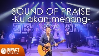 Sound Of Praise - Ku akan menang
