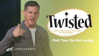 "Twisted: Part 2 - ""Do Not Judge"" with Craig Groeschel - Life.Church"
