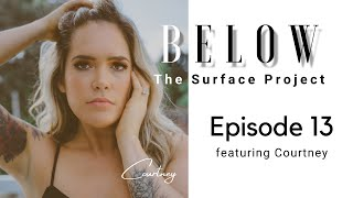 Below The Surface Project: Episode 13 featuring Courtney