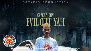 Cracka Don - Evil Out Yah - April 2019