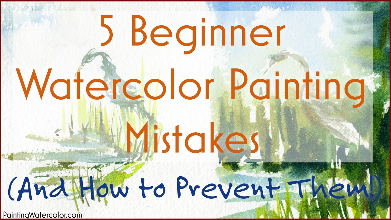 5 beginner watercolor painting mistakes youtube for How to use watercolors for beginners