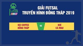 Trực tiếp Giải THĐT Futsal 2019   Kei Coffee Đồng Tháp vs Khí Cà Mau   THDT