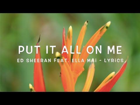 Put It All On Me - Ed Sheeran Ft. Ella Mai - Lyrics