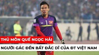 Quế Ngọc Hải - Chàng thủ môn vô tiền khoáng hậu của bóng đá Việt Nam | Khán Đài Online