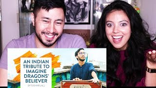 AN INDIAN TRIBUTE TO IMAGINE DRAGONS' BELIEVER   Tushar Lall   Reaction!