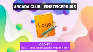 Logost 4 - Teil 7: Das automatische Vektorisieren