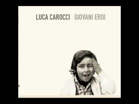 LUCA CAROCCI - GIOVANI EROI   FULL ALBUM (FioriRai/Universal Music Publishing © 2014)