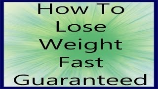 How to Lose a lot of Weight fast - Guaranteed.