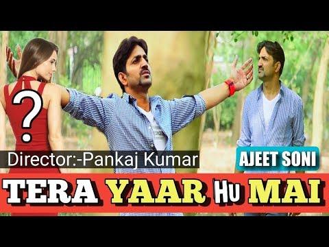 TERA YAAR HU MAI    Ajeet Soni    Beautifull Video   
