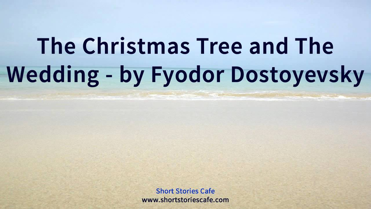 The christmas tree and the wedding by fyodor dostoyevsky youtube the christmas tree and the wedding by fyodor dostoyevsky buycottarizona