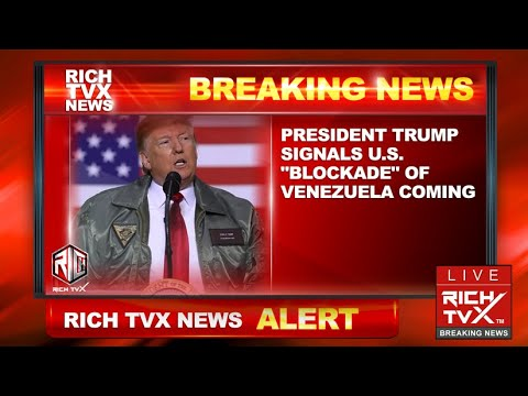 "Breaking News: President Trump Signals U.S. ""Blockade"" Of Venezuela Coming"
