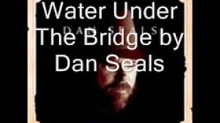 Water Under The Bridge by Dan Seals YouTube Videos