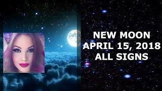 NEW MOON APRIL 15, 2018 ALL SIGNS