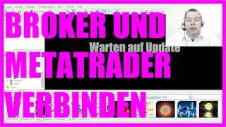 MQL5 Tutorial Deutsch - 4   Wir verbinden Metatrader5 mit dem Broker