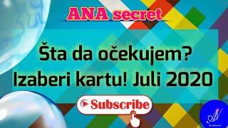 Šta da očekujem? Izaberi kartu! Juli 2020!#anasecret #horoskop #tarot