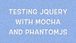 Testing jQuery with Mocha and PhantomJS