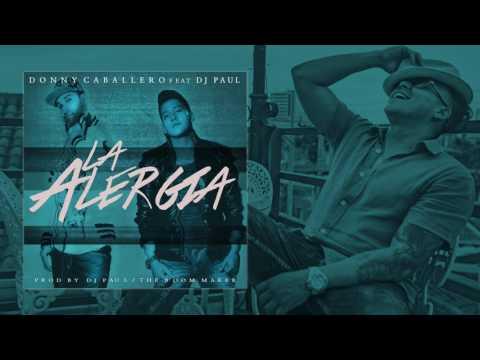 La Alergia Donny Caballero Feat Dj Paul Audio Oficial [2017] ®