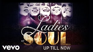 Ladies Of Soul   Up Till Now