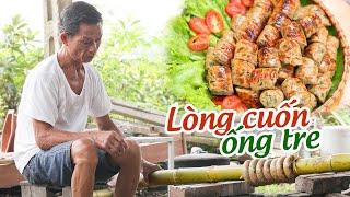 Ông Thọ Làm Lòng Nướng Cuốn Ống Tre Siêu Lạ, Ngon Đã Miệng | Bamboo Tube Wrapping Grilled Intestines