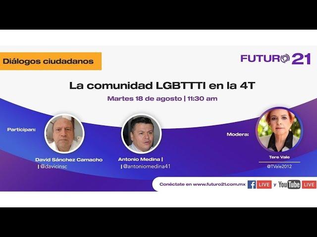 Diálogos Ciudadanos Futuro 21: La Comunidad LGBTTTI en la 4T