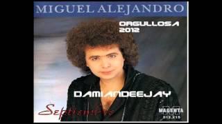 Miguel Alejandro - Orgullosa 2012 - Damiandeejay