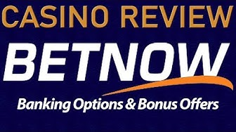 Online Casino Review - BetNow - Banking Options and Bonus Offers