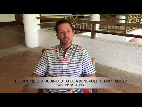Do You Need a Business to Be a Benevolent Capitalist? with Dr Dain Heer
