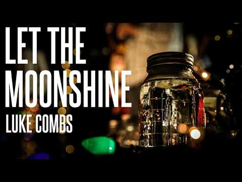 LET THE MOONSHINE - LUKE COMBS