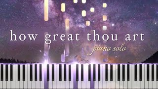 How Great Thou Art (Piano Solo + Lyrics)