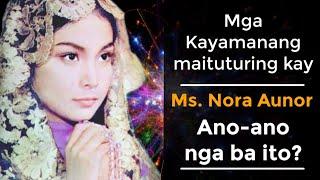 Nora Aunor... Anong maituturing Kayamanang meron Siya?