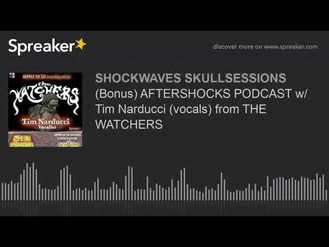 (Bonus) AFTERSHOCKS PODCAST w/ Tim Narducci (vocals) from THE WATCHERS