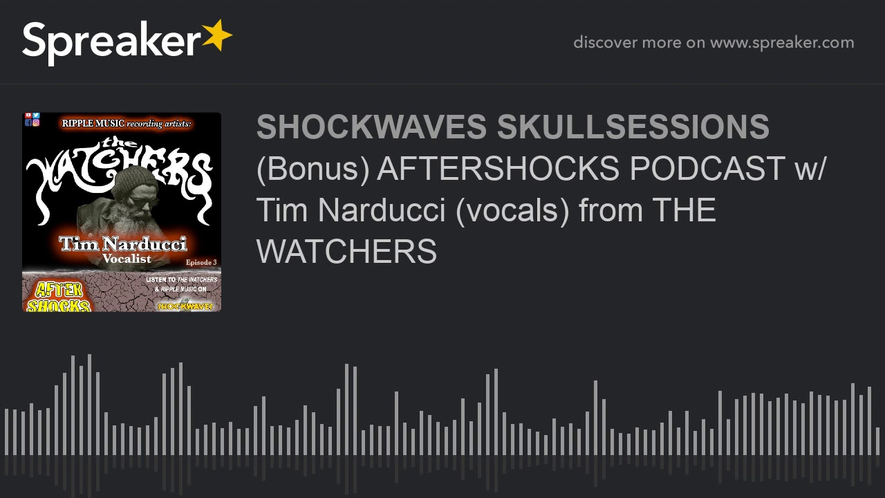 Bonus  AFTERSHOCKS PODCAST w  Tim Narducci  vocals  from THE WATCHERS