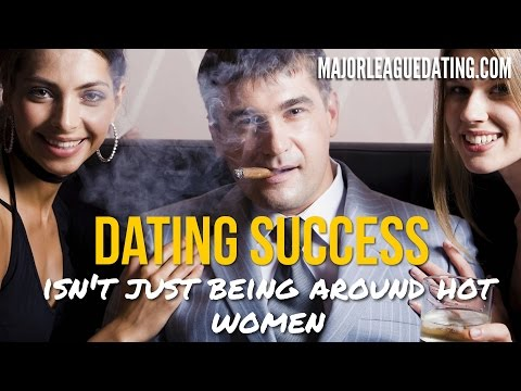 HOT WOMEN IN YOUR LIFE DOESNT MEAN DATING SUCCESS - DATING MOTIVATION