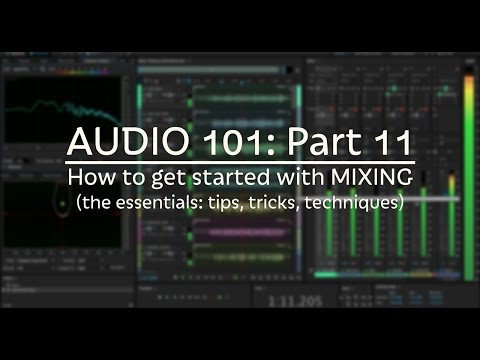 How to Get Started with Mixing (basic workflows, tips & tricks) (AUDIO 101: Part 11)