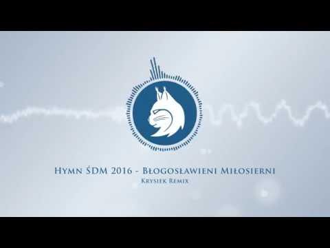Hymn ŚDM 2016 - Błogosławieni Miłosierni (Krysiek Remix) [Blessed are the merciful]
