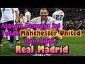 Alasan Pemain Bintang Ini Tolak Manchester United dan Pilih Real Madrid