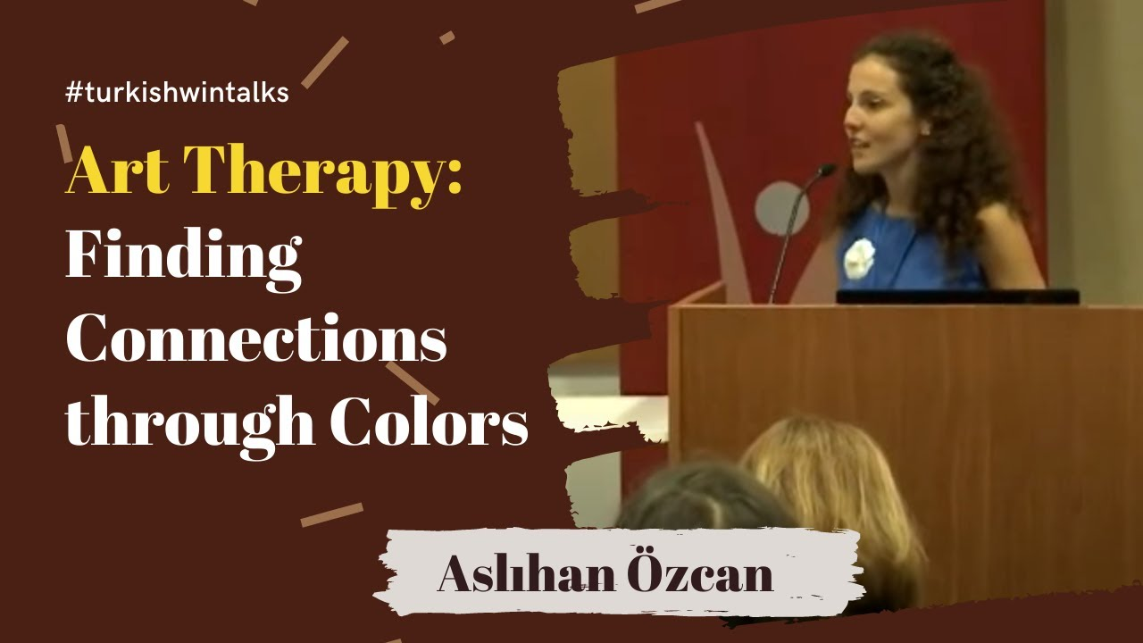 Aslıhan Özcan | Art Therapy: Finding Connections through Colors