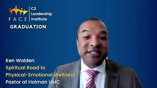 Ken Walden | Spiritual Road to Physical-Emotional Wellness | 2020 C2 Cohort Presentation