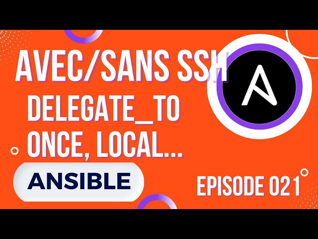 ANSIBLE - 21. DELEGATE_TO, RUN_ONCE ET RUN LOCAL AVEC/SANS SSH