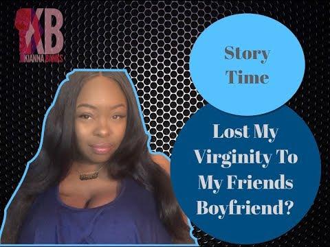 Story Time || Losing My Virginity To My Friends Boyfriend?