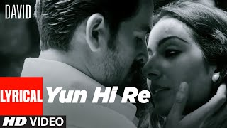 Yun Hi Re Lyrical | David | Neil Nitin Mukesh, Isha Sharwani, Vikram| Anirudh, Swetha Mohan.