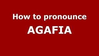 How to pronounce AGAFIA (Russian/Russia) - PronounceNames.com