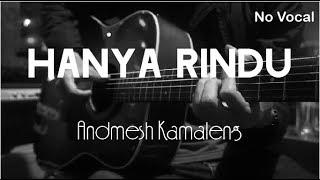 Hanya Rindu - Andmesh Kamaleng ( No Vocal )