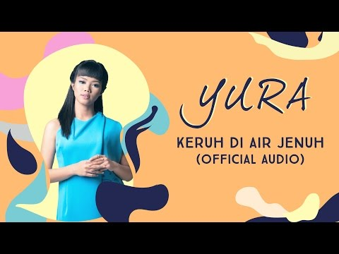 YURA YUNITA - Keruh Di Air Jenuh (Official Audio)